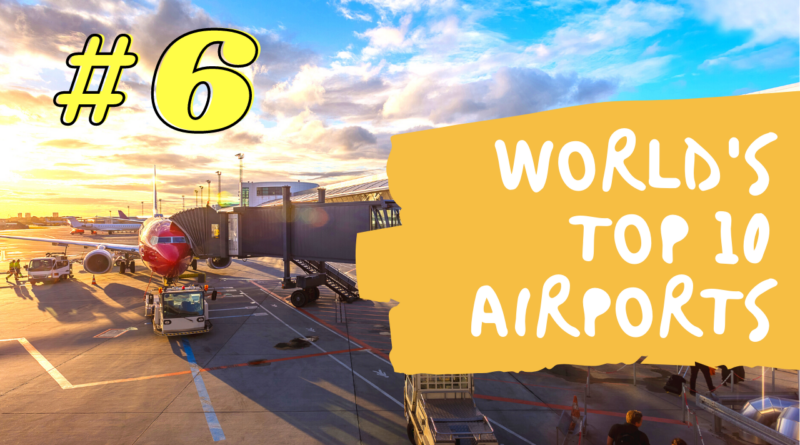 The Worlds Top 10 Airports - #6